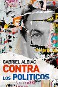 CONTRA LOS POLITICOS - 9788484606864 - GABRIEL ALBIAC