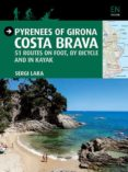 PYRENEES OF GIRONA: COSTA BRAVA: 51 ROUTES ON FOOT BY BICYCLE AND IN KAYAK - 9788484786764 - SERGI LARA