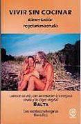 VIVIR SIN COCINAR: ALIMENTACION VEGETARIANA CRUDA - 9788486961664 - VV.AA.