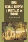 CERCAS, PUERTAS Y PORTILLOS DE MADRID - 9788489411364 - MARIA ISABEL GEA ORTIGAS