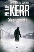 GRIS DE CAMPAÑA (SERIE BERNIE GUNTHER 7) - 9788490565964 - PHILIP KERR