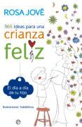 365 IDEAS PARA UNA CRIANZA FELIZ - 9788490602164 - ROSA JOVE