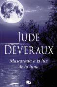 MASCARADA A LA LUZ DE LA LUNA - 9788490705964 - JUDE DEVERAUX
