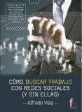 COMO BUSCAR TRABAJO CON REDES SOCIALES (Y SIN ELLAS) - 9788490882764 - ALFREDO VELA ZANCADA
