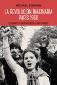 LA REVOLUCION IMAGINARIA: PARIS 1968: ESTUDIANTES Y TRABAJADORES EN EL MAYO FRANCES - 9788491811664 - MICHAEL SEIDMAN