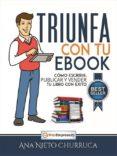 TRIUNFA CON TU EBOOK: COMO ESCRIBIR, PUBLICAR Y VENDER TU LIBRO CON EXITO - 9788493541064 - ANA NIETO CHURRUCA