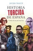 HISTORIA TORCIDA DE ESPAÑA: CRONICA DE UN PAIS MUY LOCO - 9788493897864 - JAVIER TRAITE