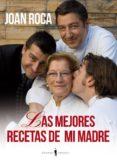 LAS MEJORES RECETAS DE MI MADRE - 9788493996864 - JOAN ROCA