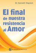 EL FINAL DE NUESTRA RESISTENCIA AL AMOR - 9788494414664 - KENNETH WAPNICK