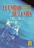 LA UNIDAD DE LA VIDA: LA NATURALEZA MOLECULAR DE LOS SERES VIVOS - 9788495447364 - AMANDO GARRIDO PERTIERRA