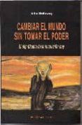 CAMBIAR EL MUNDO SIN TOMAR EL PODER: EL SIGNIFICADO DE LA REVOLUC ION HOY (EL VIEJO TOPO) - 9788495776464 - JOHN HOLLOWAY