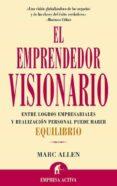 EL EMPRENDEDOR VISIONARIO: ENTRE LOGROS EMPRESARIALES Y RALIZACIO N PERSONAL PUEDE HABER EQUILIBRIO - 9788495787064 - MARC ALLEN