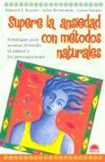 SUPERE LA ANSIEDAD CON METODOS NATURALES: ESTRATEGIAS PARA ATENUA R EL MIEDO EL PANICO Y LAS PREOCUPACIONES - 9788497541664 - EDMUND J. BOURNE