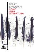 CÓMO LEER LITERATURA - 9788499425764 - TERRY EAGLETON