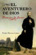 EL AVENTURERO DE DIOS - 9788499708164 - PEDRO MIGUEL LAMET