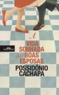 Libros con descargas gratuitas en pdf. A VIDA SONHADA DAS BOAS ESPOSAS de POSSIDÓNIO CACHAPA