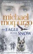 AN EAGLE IN THE SNOW - 9780008134174 - MICHAEL MORPURGO