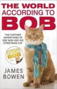 THE WORLD ACCORDING TO BOB: THE FURTHER ADVENTURES OF ONE MAN AND HIS STREET-WISE CAT - 9781444777574 - JAMES BOWEN