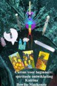 Epub ebooks para descargar gratis CURSUS VOOR BEGINNERS: SPIRITUELE ONTWIKKELING 9781507166574 de  en español