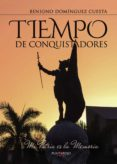 TIEMPO DE CONQUISTADORES (EBOOK) - 9781635039474 - DOMÍNGUEZ CUESTA BENIGNO