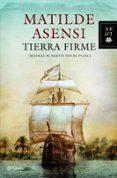 TIERRA FIRME (TRILOGÍA MARTÍN OJO DE PLATA 1) - 9788408095774 - MATILDE ASENSI