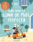 guía para la luna de miel perfecta (ebook)-sarah baxter-greg benchwick-9788408195474