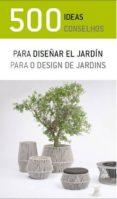 500 IDEAS PARA DISEÑAR EL JARDIN - 9788415227274 - VV.AA.