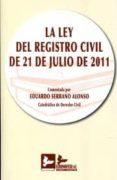 LEY DEL REGISTRO CIVIL DE 21 DE JULIO DE 2011 - 9788415276074 - EDUARDO SERRANO ALONSO