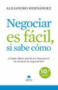 NEGOCIAR ES FACIL, SI SABE COMO - 9788415320074 - ALEJANDRO HERNANDEZ
