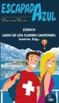 ZURICH Y LAGO DE LOS CUATRO CANTONES 2013 (ESCAPADA AZUL) - 9788415847274 - VV.AA.