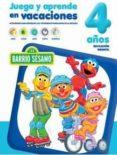 JUEGA Y APRENDE EN VACACIONES 4 AÑOS, BARRIO SESAMO - 9788416122974 - VV.AA.