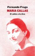 MARIA CALLAS: EL ADIOS A LA DIVA - 9788416247974 - FERNANDO FRAGA