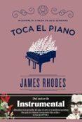 TOCA EL PIANO: INTERPRETA A BACH EN SEIS SEMANAS - 9788416290574 - JAMES RHODES