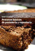 PROCESOS BASICOS DE PASTELERIA Y REPOSTERIA - 9788416415274 - ANTONIO ROQUET-JALMAR