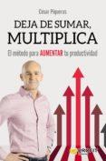 deja de sumar, multiplica (ebook)-cesar piqueras gomez de albacete-9788416904174
