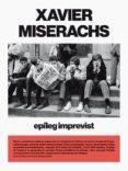 XAVIER MISERACHS: EPILEG IMPREVIST - 9788417047474 - VV.AA.