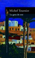LA GOTA DE ORO - 9788420424774 - MICHEL TOURNIER