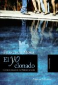 EL YO CLONADO: Y OTROS ENSAYOS EN NEUROCIENCIA - 9788420668574 - FRANCISCO MORA