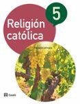 RELIGIÓN CATÓLICA 5º EDUCACION PRIMARIA CASTELLANO (ED 2015) CICL O 3 - 9788421860274 - VV.AA.