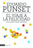 EL VIAJE A LA FELICIDAD: LAS NUEVAS CLAVES CIENTIFICAS - 9788423337774 - EDUARDO PUNSET