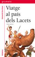 VIATGE AL PAIS DELS LACETS - 9788424681074 - SEBASTIA SORRIBAS I ROIG