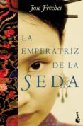 LA EMPERATRIZ DE LA SEDA - 9788427036574 - JOSE FRECHES