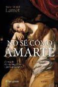 NO SE COMO AMARTE: CARTAS DE MARIA MAGDALENA A JESUS DE NAZARET - 9788427138674 - PEDRO MIGUEL LAMET