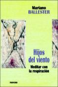 HIJOS DEL VIENTO. MEDITAR CON LA RESPIRACION - 9788427712874 - MARIANO BALLESTER