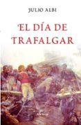 EL DIA DE TRAFALGAR - 9788432296574 - JULIO ALBI DE LA CUESTA