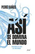 ASI SE DOMINA EL MUNDO: DESVELANDO LAS CLAVES DEL PODER MUNDIAL - 9788434427174 - PEDRO BAÑOS