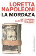 LA MORDAZA: LAS VERDADERAS RAZONES DE LA CRISIS - 9788449323874 - LORETTA NAPOLEONI