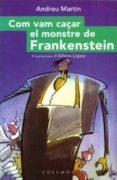 COM VAM CAÇAR EL MONSTRE DE FRANKENSTEIN - 9788466401074 - ANDREU MARTIN