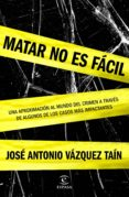 MATAR NO ES FACIL - 9788467045574 - JOSE ANTONIO VAZQUEZ