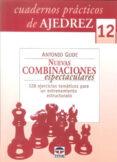CUADERNOS PRACTICOS DE AJEDREZ 12: NUEVAS COMBINACIONES ESPECTACU LARES: 128 EJERCICIOS TEMATICOS PARA UN ENTRENAMIENTO ESTRUCTURADO - 9788479028374 - ANTONIO GUDE